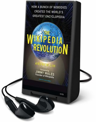 The Wikipedia Revolution: How a Bunch of Nobodies Created the World's Greatest Encyclopedia [With Earbuds]