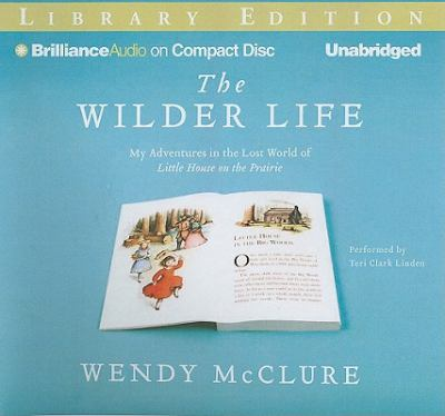 The Wilder Life: My Adventures in the Lost World of Little House on the Prairie 9781611069402