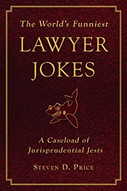 The World's Funniest Lawyer Jokes: A Caseload of Jurisprudential Jest 9781616082543