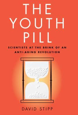 The Youth Pill: Scientists at the Brink of an Anti-Aging Revolution 9781617230004