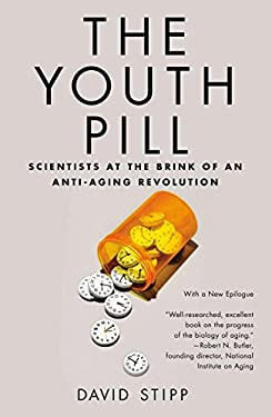 The Youth Pill: Scientists at the Brink of an Anti-Aging Revolution 9781617230080