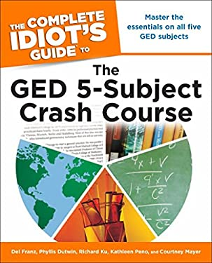 The the Complete Idiot's Guide to the GED 5-Subject Crash Course 9781615641413