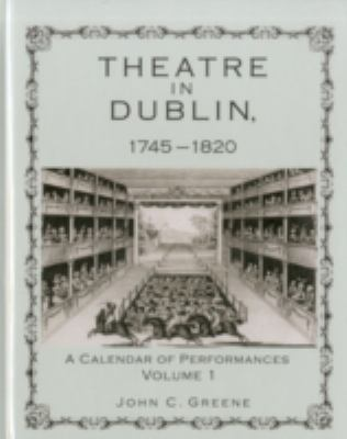 Theatre in Dublin, 1745-1820: A Calendar of Performances 9781611461084