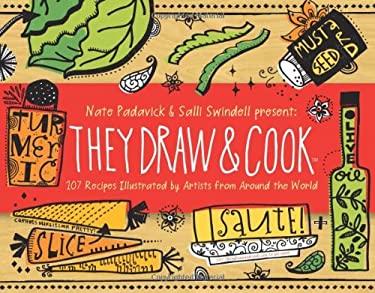 They Draw and Cook: 107 Recipes Illustrated by Artists from Around the World 9781616281380