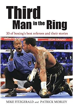 Third Man in the Ring: 33 of Boxing's Best Referees and Their Stories 9781612342245