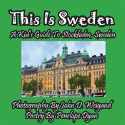 This Is Sweden---A Kid's Guide to Stockholm, Swedem 9781614770039