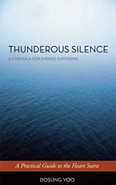 Thunderous Silence: A Formula for Ending Suffering: A Practical Guide to the Heart Sutra 9781614290537