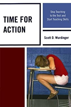 Time for Action: Stop Teaching to the Test and Start Teaching Skills 9781610486613