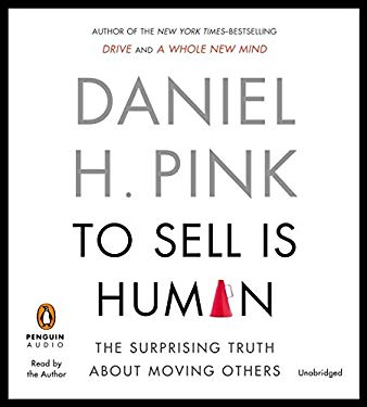 To Sell Is Human: The Surprising Truth about Moving Others 9781611761115