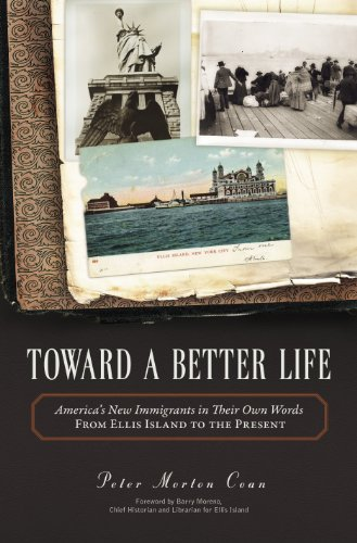 Toward a Better Life: America's New Immigrants in Their Own Words--From Ellis Island to the Present 9781616143947