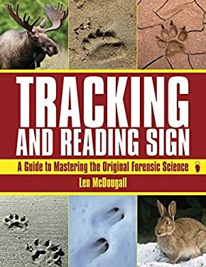 Tracking and Reading Sign: A Guide to Mastering the Original Forensic Science 9781616080068