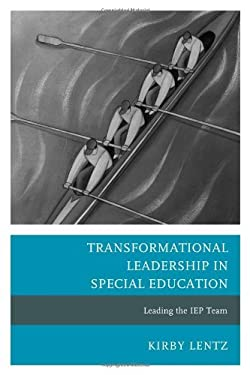 Transformational Leadership in Special Education: Leading the IEP Team 9781610485135