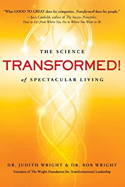 Transformed!: The Science of Spectacular Living 9781618580757