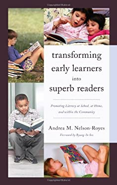 Transforming Early Learners Into Superb Readers: Promoting Literacy at School, at Home, and Within the Community 9781610488723