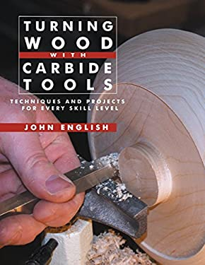 Turning Wood with Carbide Tools: Techniques and Projects for Every Skill Level 9781610350549