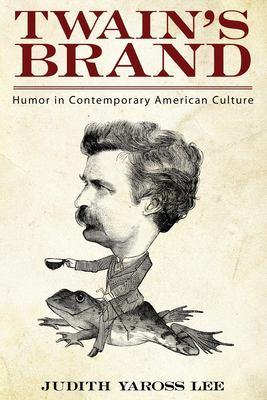 Twain's Brand: Humor in Contemporary American Culture 9781617036439