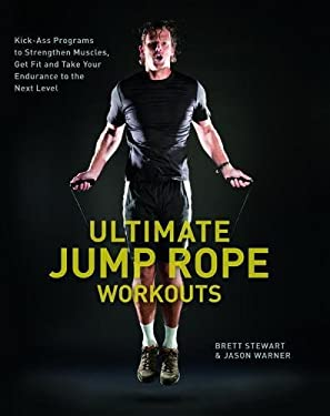 Ultimate Jump Rope Workouts: Kick-Ass Programs to Strengthen Muscles, Get Fit and Take Your Endurance to the Next Level 9781612430607