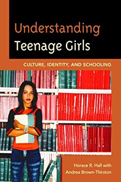 Understanding Teenage Girls: Culture, Identity, and Schooling 9781610480512