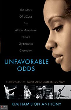 Unfavorable Odds: The Story of UCLA's First African-American Female Gymnastics Champion 9781615664955
