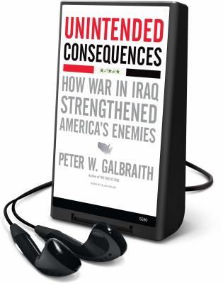 Unintended Consequences: How War in Iraq Strengthened America's Enemies [With Earbuds]