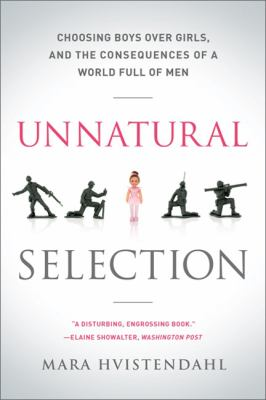 Unnatural Selection: Choosing Boys Over Girls, and the Consequences of a World Full of Men 9781610391511
