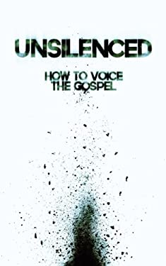 Unsilenced: How to Voice the Gospel 9781615071746