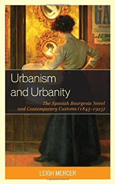 Urbanism and Urbanity: The Spanish Bourgeois Novel and Contemporary Customs (1845-1925) 9781611483888