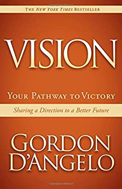 Vision: Your Pathway to Victory: Sharing a Direction to a Better Future 9781614481508