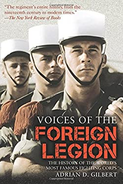 Voices of the Foreign Legion: The History of the World's Most Famous Fighting Corps 9781616080327
