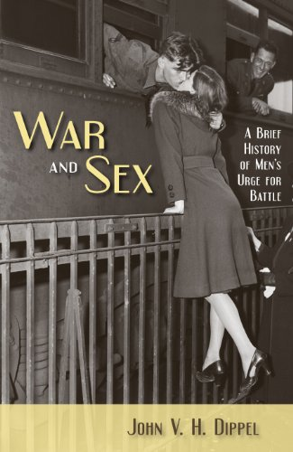 War and Sex: A Brief History of Men's Urge for Battle 9781616141882