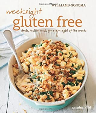 Weeknight Gluten-Free (Williams-Sonoma): Simple, Healthy Gluten-Free Meals for Every Night of the Week 9781616285005