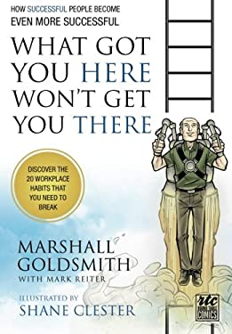 What Got You Here Won't Get You There: How Successful People Become Even More Successful: Round Table Comics 9781610660136