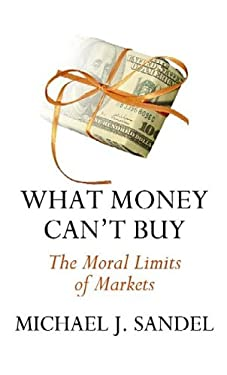 What Money Can't Buy: The Moral Limits of Markets 9781611735062