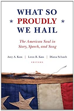 What So Proudly We Hail: The American Soul in Story, Speech, and Song 9781610170062