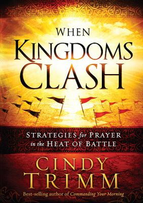 When Kingdoms Clash: Strategies for Prayer in the Heat of Battle 9781616389482