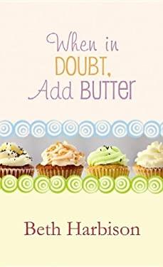 When in Doubt, Add Butter 9781611734904