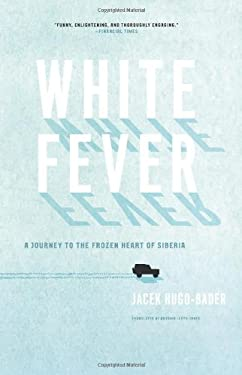 White Fever: A Journey to the Frozen Heart of Siberia 9781619020115