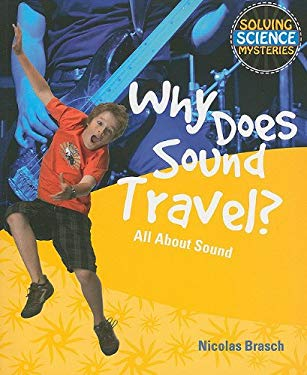 Why Does Sound Travel?: All about Sound 9781615319084