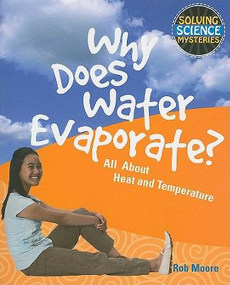 Why Does Water Evaporate?: All about Heat and Temperature 9781615319152