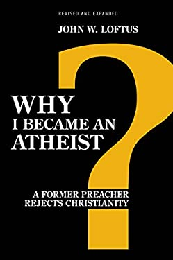 Why I Became an Atheist: A Former Preacher Rejects Christianity (Revised and Expanded) 9781616145774