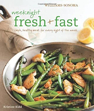 Weeknight Fresh & Fast: Simple, Healthy Meals for Every Night of the Week 9781616280574