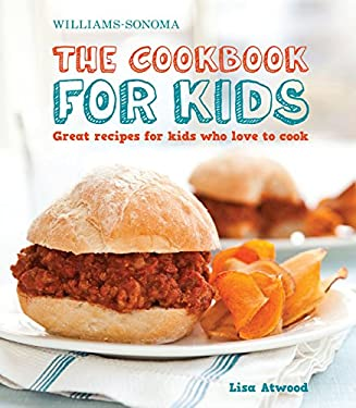 Williams-Sonoma the Cookbook for Kids: Great Recipes for Kids Who Love to Cook 9781616280185
