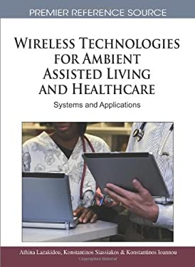Wireless Technologies for Ambient Assisted Living and Healthcare: Systems and Applications 9781615208050
