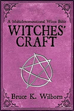 Witches' Craft: A Multidenominational Wicca Bible 9781616084431