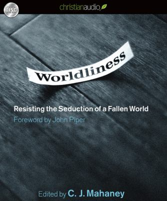 Worldliness: Resisting the Seduction of a Fallen World 9781610451307