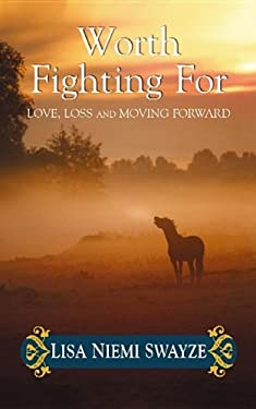 Worth Fighting for: Love, Loss, and Moving Forward 9781611733501