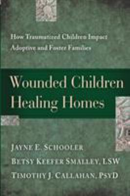 Wounded Children, Healing Homes: How Traumatized Children Impact Adoptive and Foster Families 9781615215683