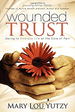Wounded Trust: Daring to Embrace Life at the Core of Pain 9781614481379