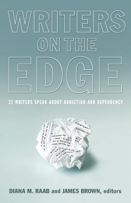 Writers on the Edge: 22 Writers Speak about Addiction and Dependency 9781615991082