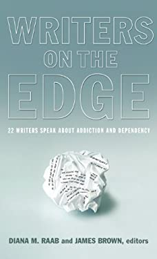 Writers on the Edge: 22 Writers Speak about Addiction and Dependency 9781615991099